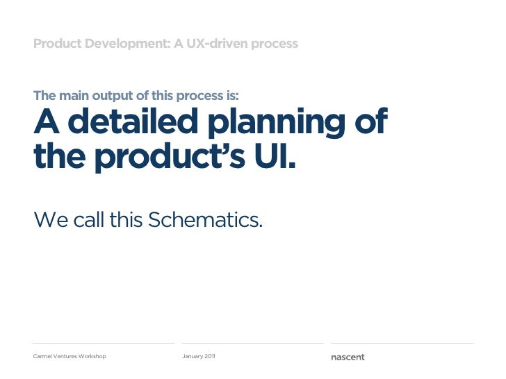 Product Development: A UX-driven processThe main output of this process is:A detailed planning ofthe product's UI.We call ...