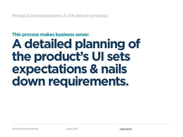 Product Development: A UX-driven processThis process makes business sense:A detailed planning ofthe product's UI setsexpec...