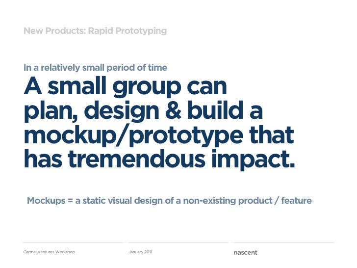 New Products: Rapid PrototypingIn a relatively small period of timeA small group canplan, design & build amockup/prototype...