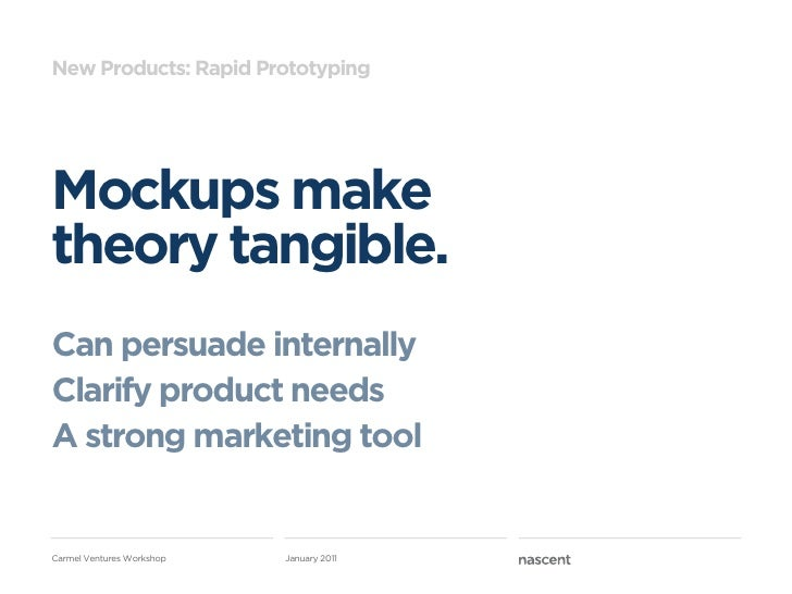 New Products: Rapid PrototypingMockups maketheory tangible.Can persuade internallyClarify product needsA strong marketing ...