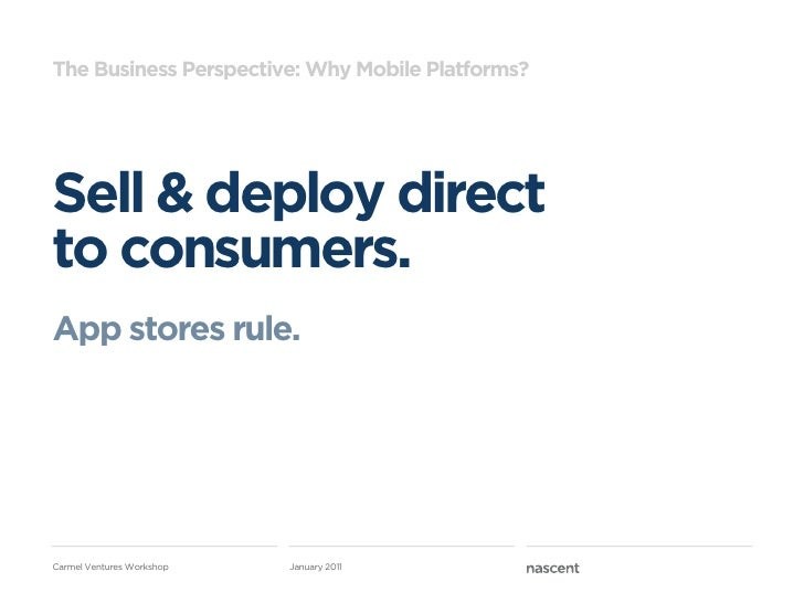 The Business Perspective: Why Mobile Platforms?Sell & deploy directto consumers.App stores rule.Carmel Ventures Workshop  ...