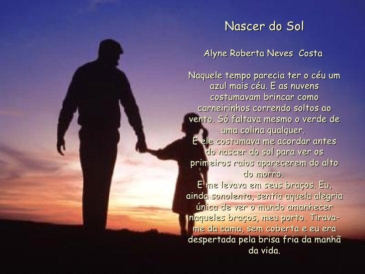 Nascer do Sol Alyne Roberta Neves  Costa   Naquele tempo parecia ter o céu um azul mais céu. E as nuvens costumavam brinca...