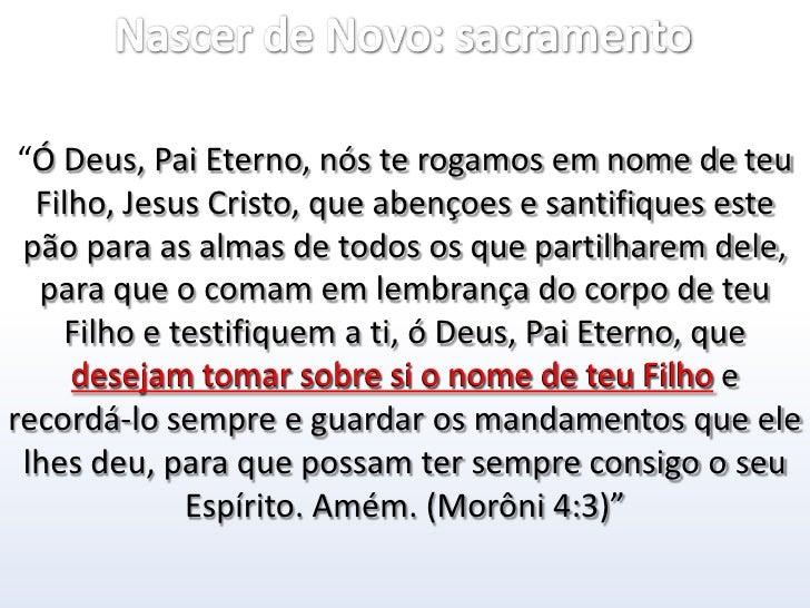 """Nascer de Novo: sacramento<br />""""Ó Deus, Pai Eterno, nós te rogamos em nome de teu Filho, Jesus Cristo, que abençoes e san..."""