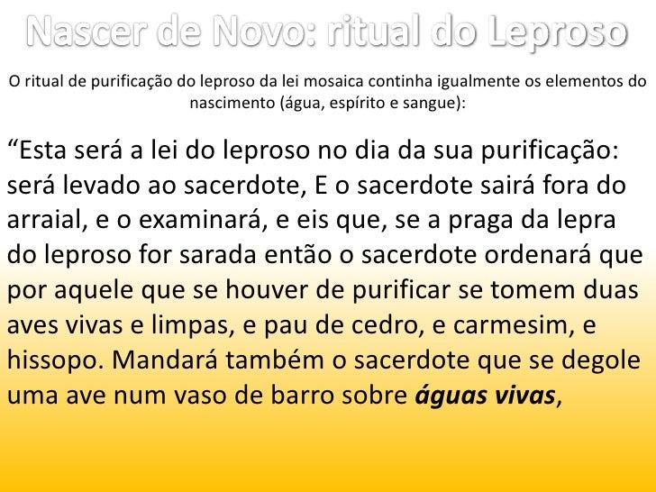 Nascer de Novo: ritual do Leproso<br />O ritual de purificação do leproso da lei mosaica continha igualmente os elementos ...