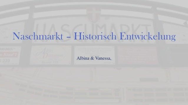 Naschmarkt – Historisch EntwickelungAlbina & Vanessa,