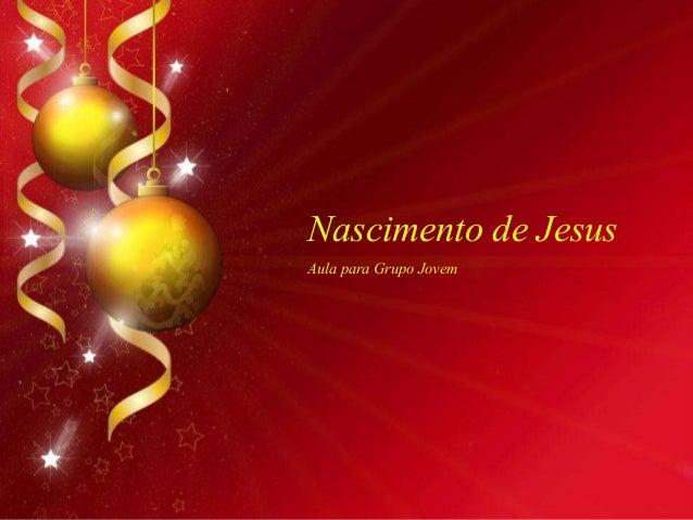 Nascimento de Jesus Aula para Grupo Jovem
