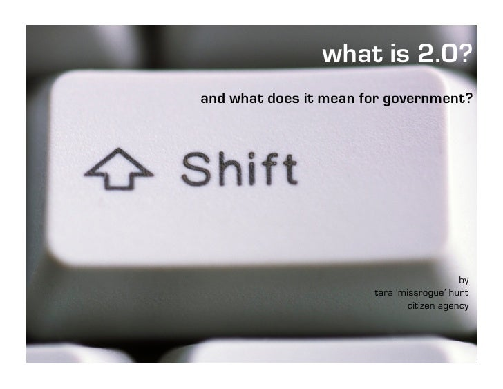 what is 2.0? and what does it mean for government?                                                by                      ...