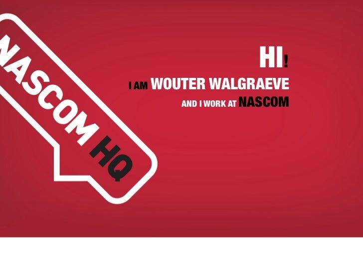 HI!I AM WOUTER   WALGRAEVE       AND I WORK AT   NASCOM