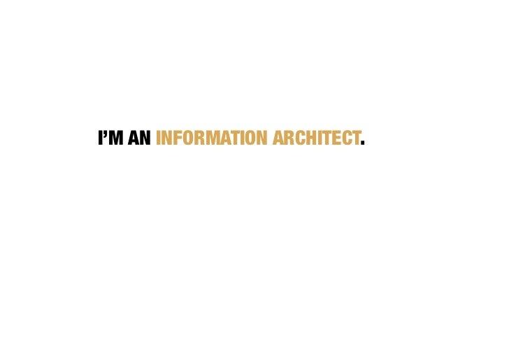 Iu0027M AN INFORMATION ARCHITECT.