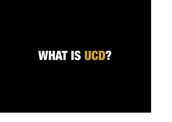 WHAT IS UCD?