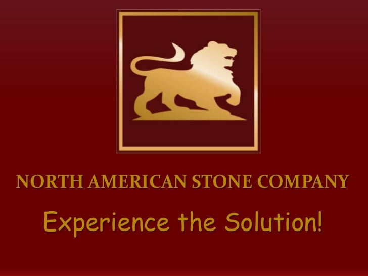 NORTH AMERICAN STONE COMPANY  Experience the Solution!