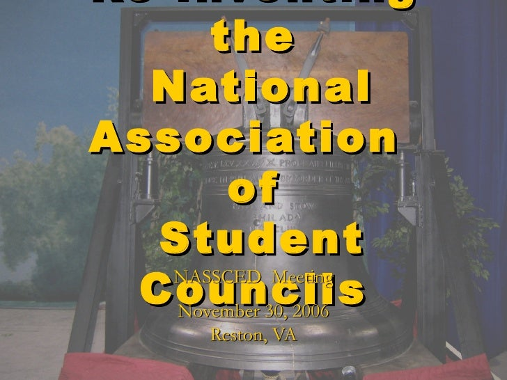 Re-Inventing the  National Association  of  Student Councils NASSCED  Meeting November 30, 2006 Reston, VA Rev. 11/27/06 RM