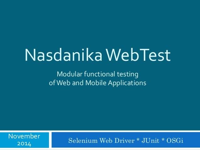 NasdanikaWebTest  November  Modular functional testing  of Web and Mobile Applications  2014 Selenium Web Driver * JUnit *...