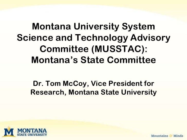 Montana University SystemScience and Technology Advisory     Committee (MUSSTAC):   Montana's State Committee  Dr. Tom McC...