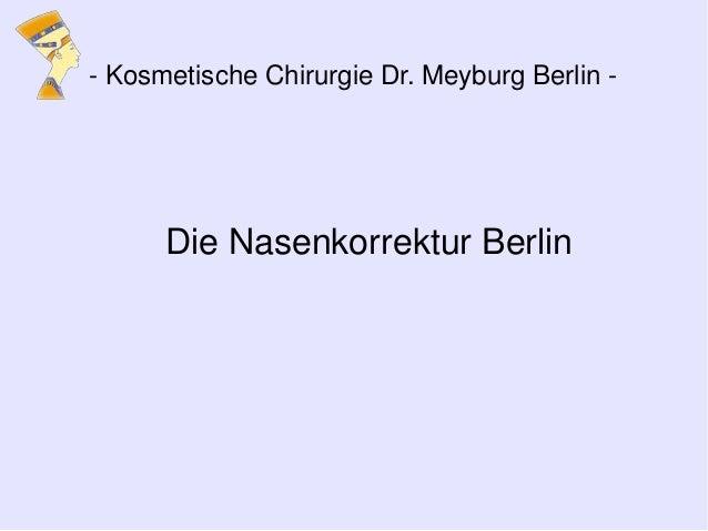 Die Nasenkorrektur Berlin - Kosmetische Chirurgie Dr. Meyburg Berlin -