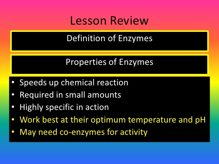 Lesson Review<br />Definition of Enzymes<br />Properties of Enzymes<br /><ul><li>Speeds up chemical reaction