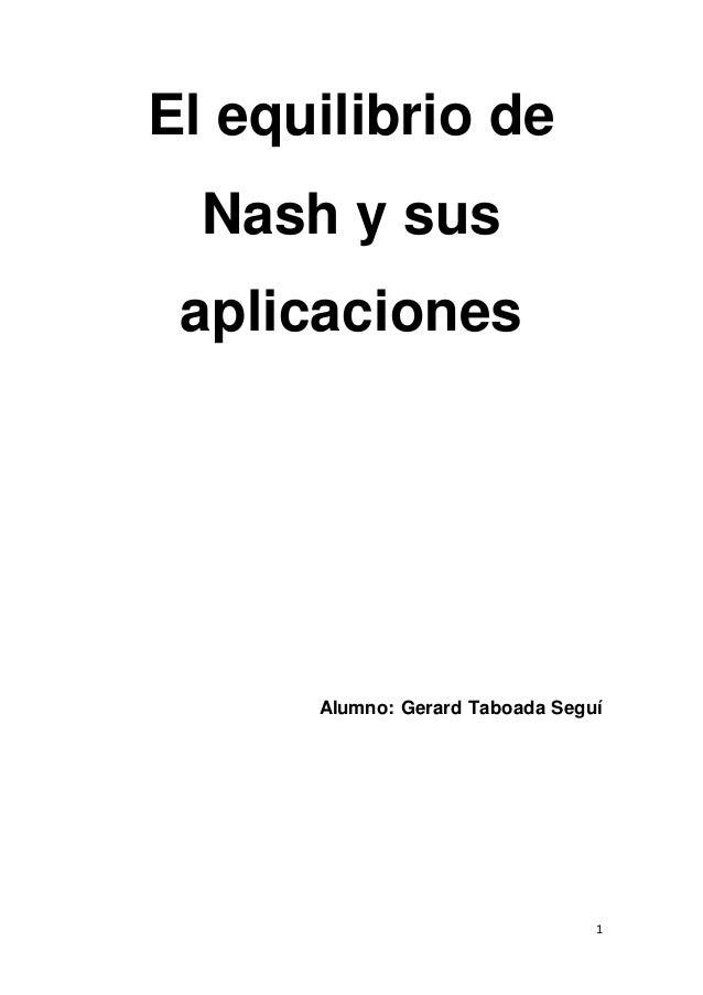 1 El equilibrio de Nash y sus aplicaciones Alumno: Gerard Taboada Seguí
