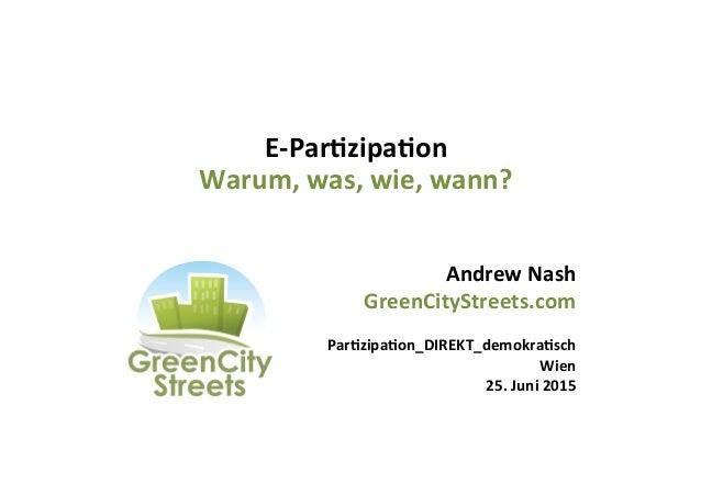 E-‐Par&zipa&on   Warum,  was,  wie,  wann?   Andrew  Nash   GreenCityStreets.com      Par&zipa&on_DIREK...
