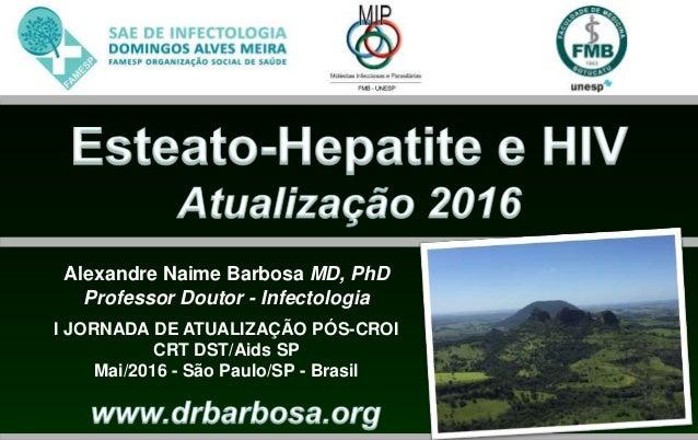 Alexandre Naime Barbosa MD, PhD Professor Doutor - Infectologia I JORNADA DE ATUALIZAÇÃO PÓS-CROI CRT DST/Aids SP Mai/2016...