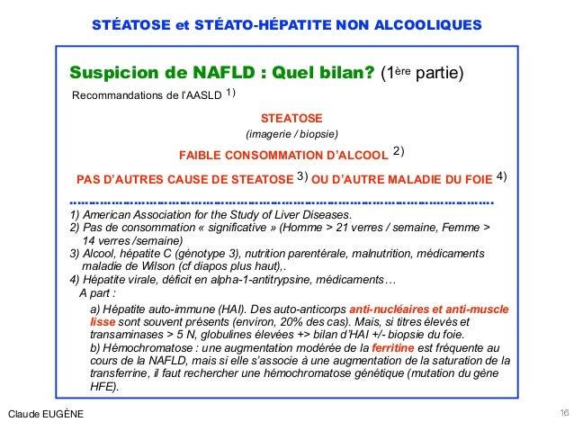 STÉATOSE et STÉATO-HÉPATITE NON ALCOOLIQUES Suspicion de NAFLD : Quel bilan? (1ère partie) Recommandations de l'AASLD 1) S...