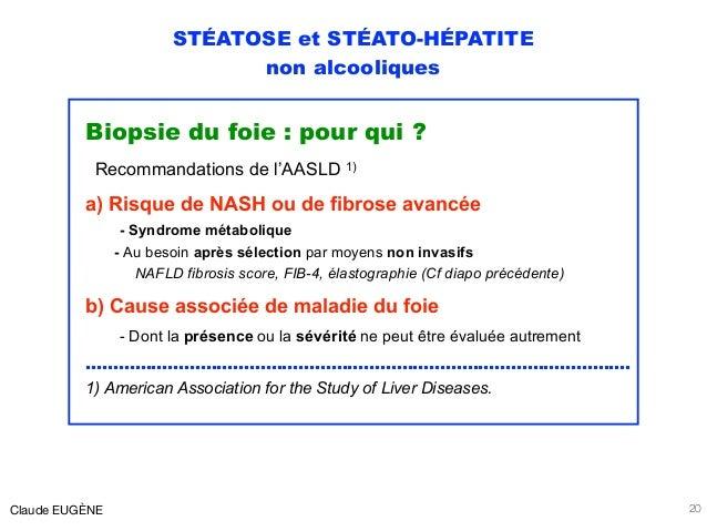 STÉATOSE et STÉATO-HÉPATITE non alcooliques Biopsie du foie : pour qui ? Recommandations de l'AASLD 1) a) Risque de NASH o...