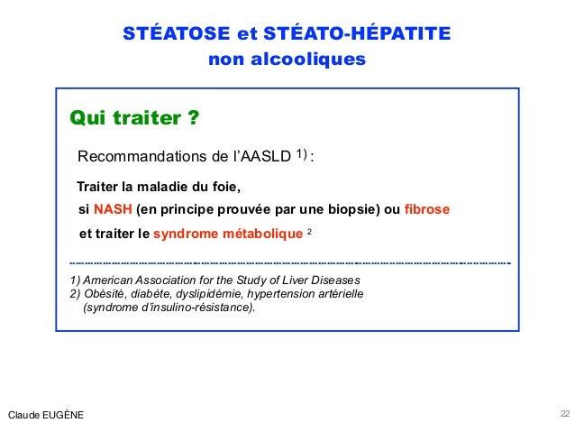 STÉATOSE et STÉATO-HÉPATITE non alcooliques Qui traiter ? Recommandations de l'AASLD 1) : Traiter la maladie du foie, si ...