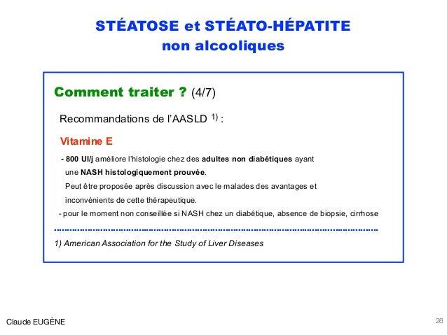 STÉATOSE et STÉATO-HÉPATITE non alcooliques Comment traiter ? (4/7) Recommandations de l'AASLD 1) : Vitamine E - 800 UI/j ...