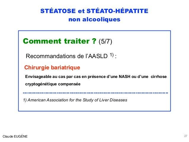 STÉATOSE et STÉATO-HÉPATITE non alcooliques Comment traiter ? (5/7) Recommandations de l'AASLD 1) : Chirurgie bariatrique ...