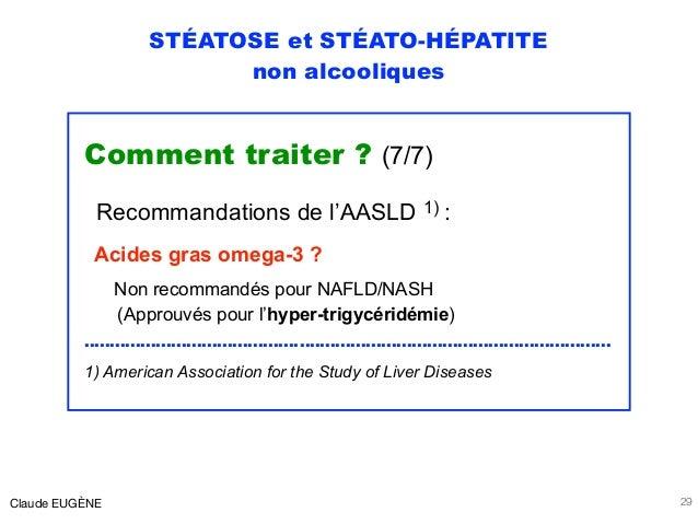 STÉATOSE et STÉATO-HÉPATITE non alcooliques Comment traiter ? (7/7) Recommandations de l'AASLD 1) : Acides gras omega-3 ? ...