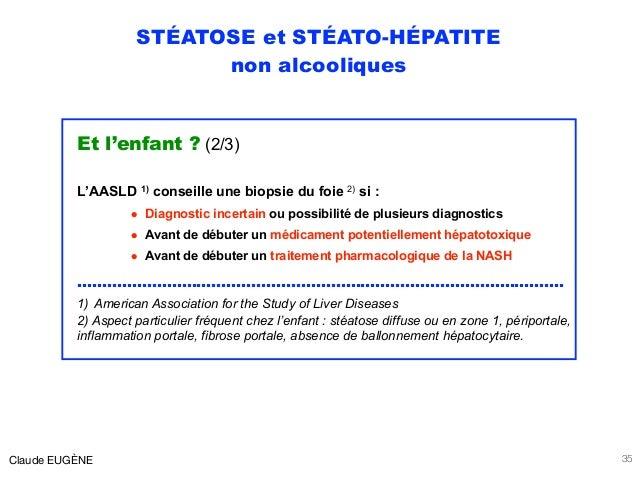 STÉATOSE et STÉATO-HÉPATITE non alcooliques Et l'enfant ? (2/3) L'AASLD 1) conseille une biopsie du foie 2) si : • Diagnos...