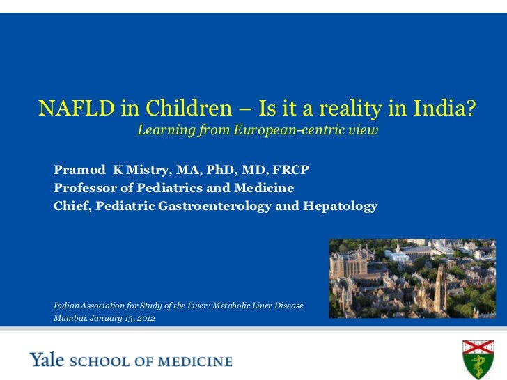 NAFLD in Children – Is it a reality in India?                       Learning from European-centric view Pramod K Mistry, M...