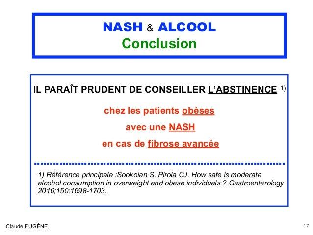 NASH & ALCOOL Conclusion IL PARAÎT PRUDENT DE CONSEILLER L'ABSTINENCE 1) chez les patients obèses avec une NASH en cas de ...