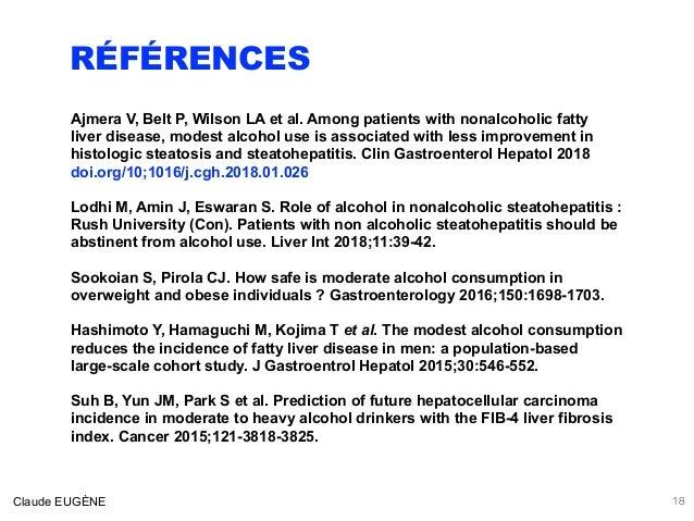 RÉFÉRENCES Ajmera V, Belt P, Wilson LA et al. Among patients with nonalcoholic fatty liver disease, modest alcohol use is ...