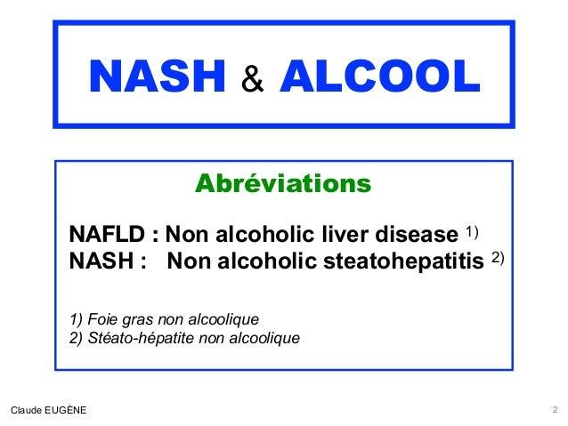 NASH & ALCOOL Abréviations `  NAFLD : Non alcoholic liver disease 1)  NASH : Non alcoholic steatohepatitis 2) 1) Foie gras...