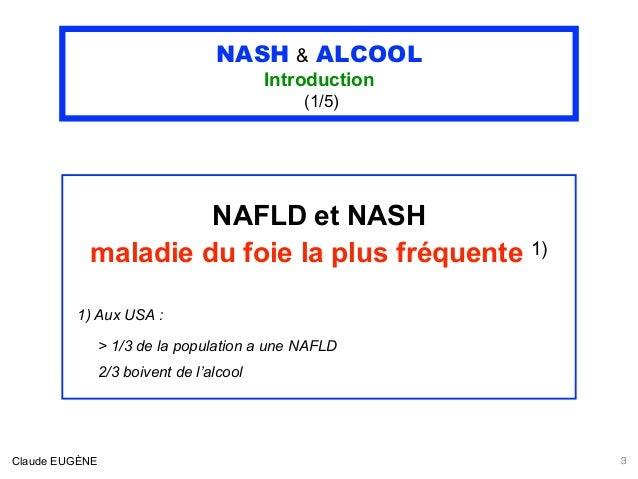 NASH & ALCOOL Introduction (1/5) NAFLD et NASH maladie du foie la plus fréquente 1) 1) Aux USA : > 1/3 de la population a ...