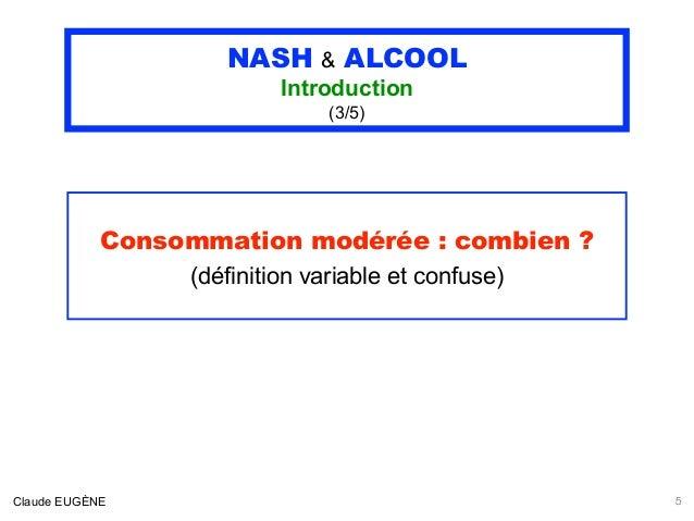 NASH & ALCOOL Introduction (3/5) Consommation modérée : combien ? (définition variable et confuse) Claude EUGÈNE 5