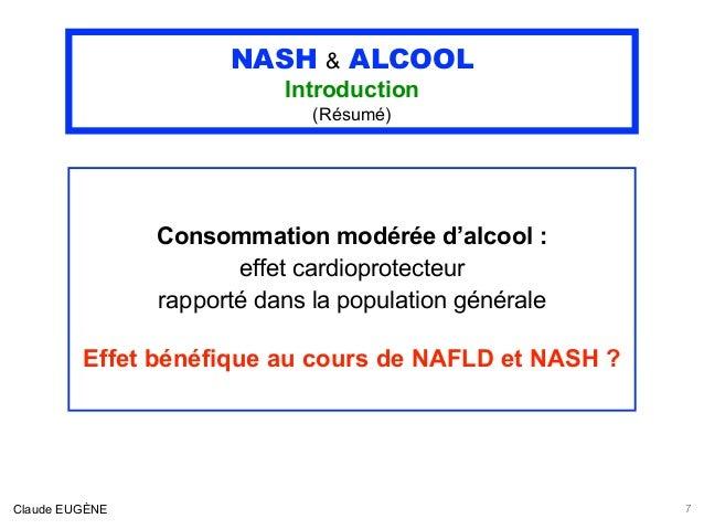 NASH & ALCOOL Introduction (Résumé) Consommation modérée d'alcool : effet cardioprotecteur rapporté dans la population gén...