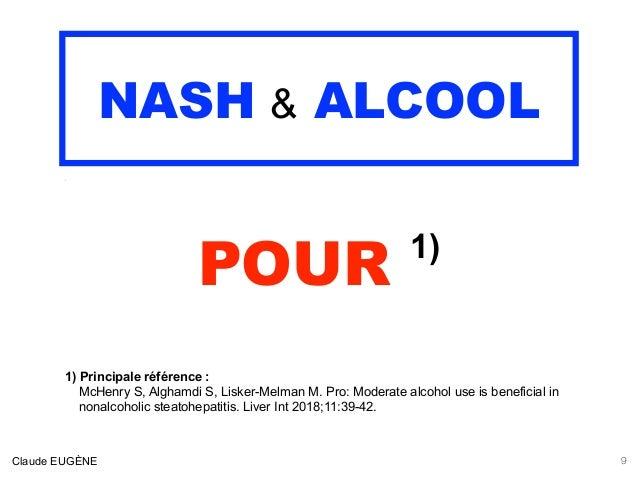 NASH & ALCOOL .  POUR 1) 1) Principale référence : McHenry S, Alghamdi S, Lisker-Melman M. Pro: Moderate alcohol use is b...