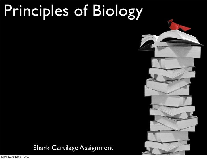 Principles of Biology                               Shark Cartilage Assignment Monday, August 31, 2009