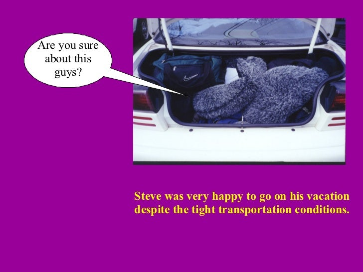 Steve was very happy to go on his vacation despite the tight transportation conditions. Are you sure about this guys?