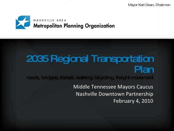 2035 Regional Transportation Plan roads, bridges, transit, walking, bicycling, freight movement <ul><li>Middle Tennessee M...