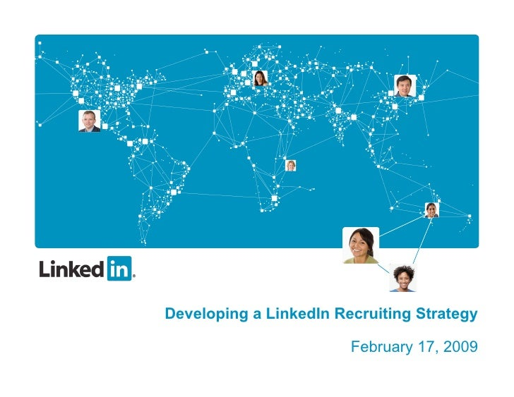Developing a LinkedIn Recruiting Strategy                          February 17, 2009