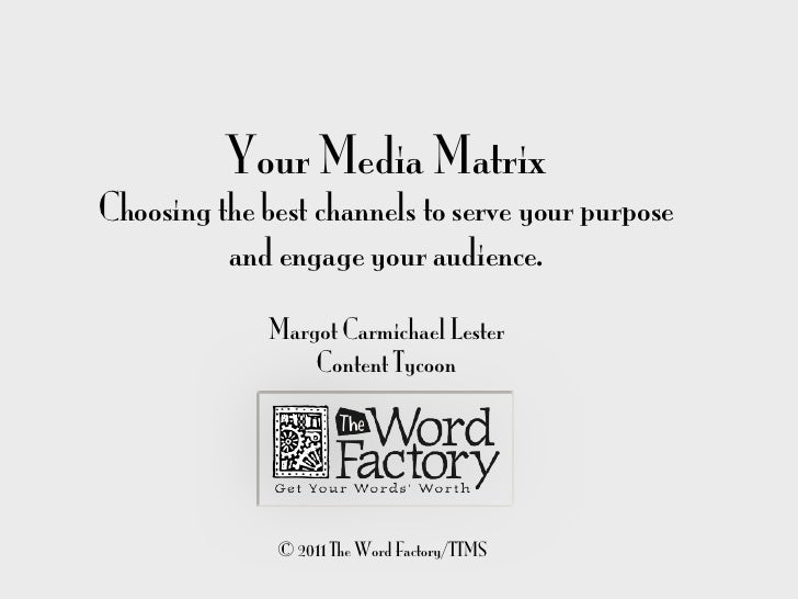 Your Media MatrixChoosing the best channels to serve your purpose          and engage your audience.              Margot C...