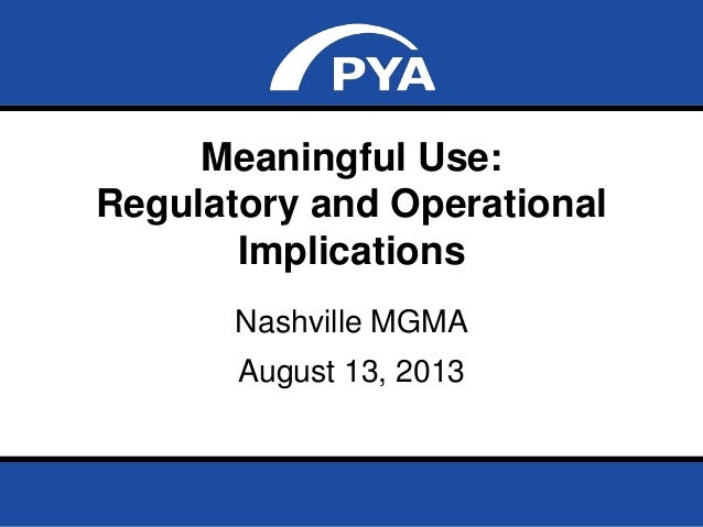 Page 0August 13, 2013 Prepared for Nashville MGMA Meaningful Use: Regulatory and Operational Implications Nashville MGMA A...