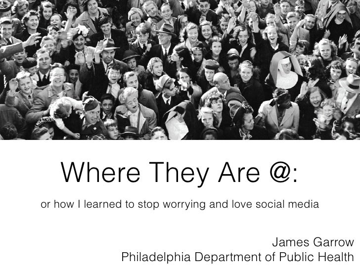 Where They Are @:or how I learned to stop worrying and love social media                                        James Garr...
