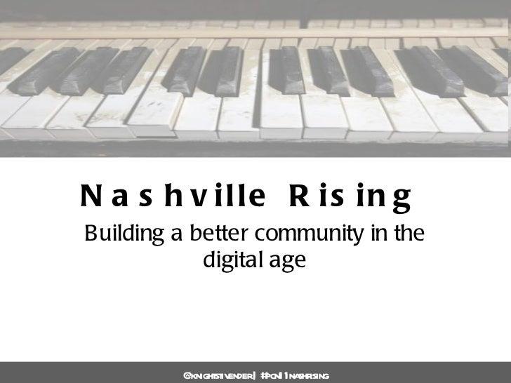 Nashville Rising Building a better community in the digital age @knightstivender | #pcn11nashrising