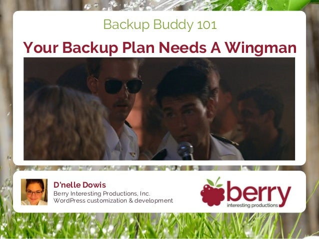 D'nelle Dowis Berry Interesting Productions, Inc. WordPress customization & development Backup Buddy 101 Your Backup Plan ...
