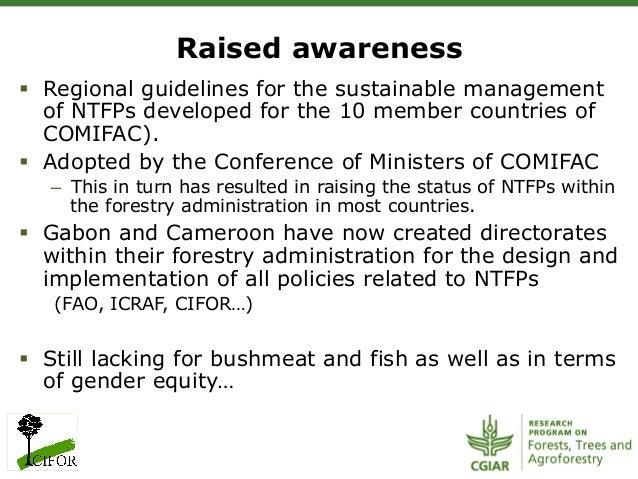 § Regional guidelines for the sustainable managementof NTFPs developed for the 10 member countries ofCOMIFAC).§ Adopte...