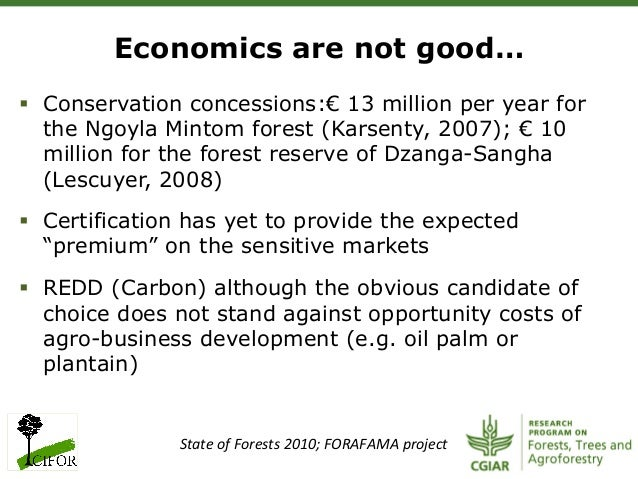 § Conservation concessions:€ 13 million per year forthe Ngoyla Mintom forest (Karsenty, 2007); € 10million for the fores...