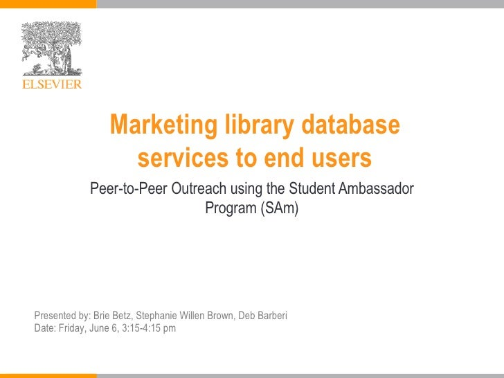 Marketing library database  services to end users   Peer-to-Peer Outreach using the Student Ambassador Program (SAm) Prese...